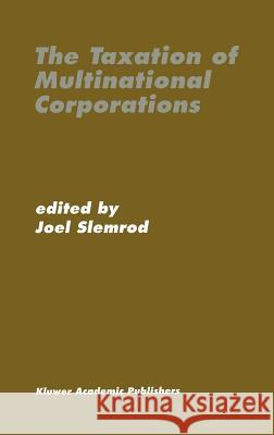 The Taxation of Multinational Corporations Joel Slemrod 9780792397199