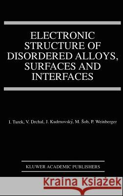 Electronic Structure of Disordered Alloys, Surfaces and Interfaces Ilja Turek I. Turek Vclav Drchal 9780792397984