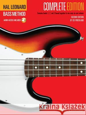 Hal Leonard Bass Method - Complete Edition: Books 1, 2 and 3 Bound Together in One Easy-To-Use Volume! [With Compact Disc] D. Dean Hal Leonard Ed Friedland 9780793563838