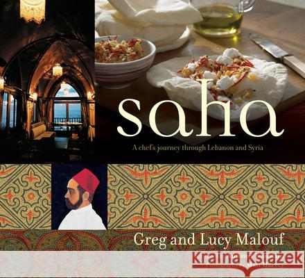 Saha: A Chef's Journey Through Lebanon and Syria [middle Eastern Cookbook, 150 Recipes] Greg Malouf Lucy Malouf 9780794604905