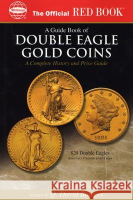 An Official Red Book: A Guide Book of Double Eagle Gold Coins: A Complete History and Price Guide Q. David Bowers 9780794817848