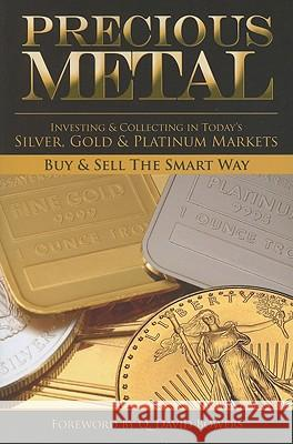 Precious Metal: Investing and Collecting in Today's Silver, Gold, and Platinum Markets Whitman Publishing 9780794833992