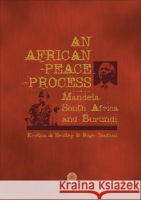 An African Peace Process : Mandela, South Africa and Burundi Kristina A., PhD Bentley Roger Southall 9780796920904