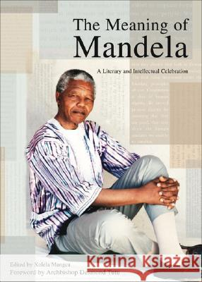 The Meaning of Mandela: A Literary and Intellectual Celebration Xolela Mangcu Desmond Tutu 9780796921642 Human Sciences Research