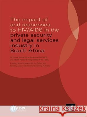 The Impact of and Responses to HIV/AIDS in the Private Security and Legal Services Industry in South Africa Leickness Simbayi 9780796922052