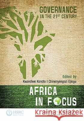 Africa in Focus : Governance in the 21st Century Kwandiwe Kondlo Chinenyengozi Ejiogu 9780796923448