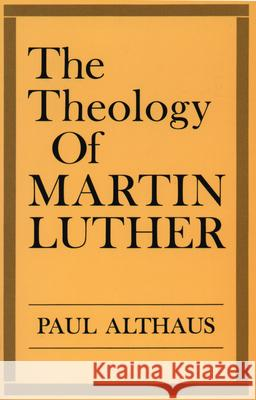 The Theology of Martin Luther Paul Althaus Robert C. Schultz 9780800618551