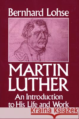Martin Luther an Introduction to His Life and Work Bernhard Lohse Robert C. Schultz 9780800619640