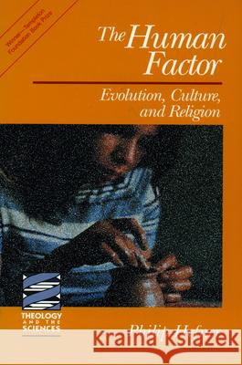 The Human Factor : Evolution, Culture and Religion Philip J. Hefner 9780800625795