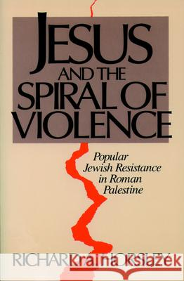 Jesus and Spiral of Violence Richard A. Horsley 9780800627102