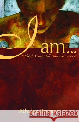 I Am...: Biblical Women Tell Their Own Stories Athalya Brenner 9780800636654