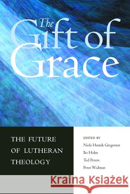 Gift of Grace Niels Henrik Gregerson Bo Holm Ted Peters 9780800636869