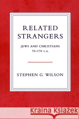 Related Strangers: Jews and Christians 70-170 C.E. Stephen Wilson 9780800637330