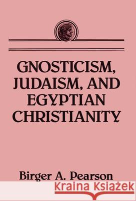 Gnosticism, Judaism, and Egyptian Christianity Birger A. Pearson 9780800637415