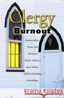 Clergy Burnout : Recovering from the 70 Hour Week and Other Self Defeating Practices Fred Lehr 9780800637637