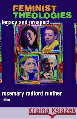 Feminist Theologies: Legacy and Prospect Rosemary Radford Ruether 9780800638948 Fortress Press