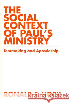 The Social Context of Paul's Ministry: Tentmakeing and Apostleship Ronald F. Hock 9780800662042