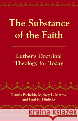 The Substance of the Faith: Luther's Doctrinal Theology for Today Dennis Biefeldt Dennis Bielfeldt Michey L. Mattox 9780800662530