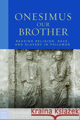 Onesimus Our Brother: Reading Religion, Race and Culture in Philemon James A. Noel Matthew V. Johnson James A. Noel 9780800663414