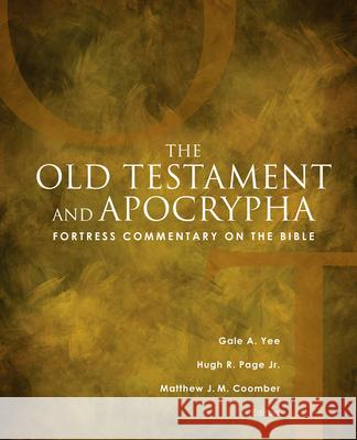 Fortress Commentary on the Bible: The Old Testament and Apocrypha Gale A. Yee Hugh R. Pag Matthew J. M. Coomber 9780800699161