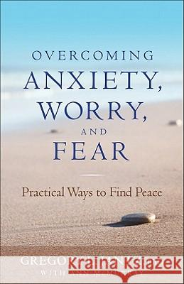 Overcoming Anxiety, Worry, and Fear: Practical Ways to Find Peace Ann McMurray Gregory L. Ph. D. Ph. D. Jantz 9780800719685