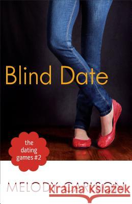 Dating Games #2: Blind Date Melody Carlson 9780800721282