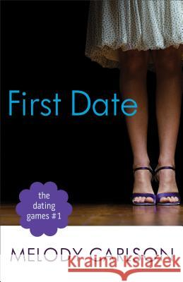 Dating Games #1: First Date Melody Carlson 9780800721312