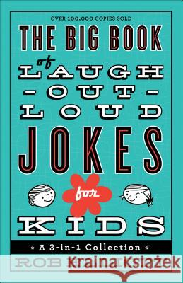 The Big Book of Laugh-Out-Loud Jokes for Kids: A 3-In-1 Collection Rob Elliott 9780800723071 Fleming H. Revell Company