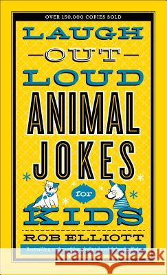 Laugh-Out-Loud Animal Jokes for Kids Rob Elliott 9780800723750 Fleming H. Revell Company
