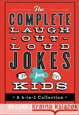 The Complete Laugh-Out-Loud Jokes for Kids: A 4-In-1 Collection Rob Elliott 9780800728298 Fleming H. Revell Company