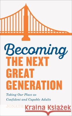Becoming the Next Great Generation: Taking Our Place as Confident and Capable Adults Jonathan Catherman 9780800736569