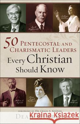 50 Pentecostal and Charismatic Leaders Every Christian Should Know Dean Merrill Craig Keener 9780800762025