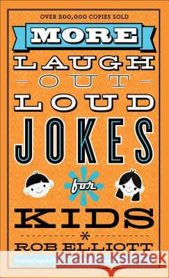 More Laugh-Out-Loud Jokes for Kids Rob Elliott 9780800788216 Fleming H. Revell Company