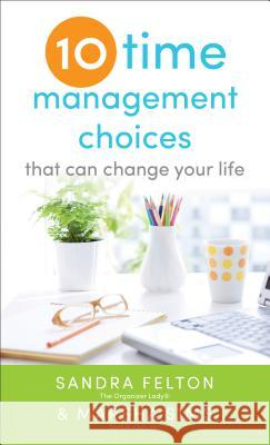 Ten Time Management Choices That Can Change Your Life Sandra Felton Marsha Sims 9780800788339