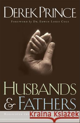 Husbands and Fathers: Rediscover the Creator's Purpose for Men Derek Prince Edwin Louis Cole 9780800792749
