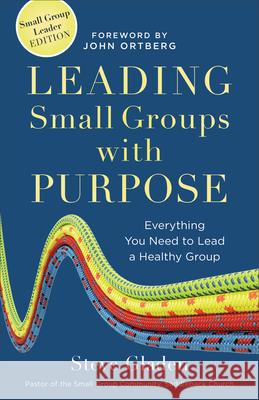 Leading Small Groups with Purpose : Everything You Need to Lead a Healthy Group Steve Gladen 9780801014963