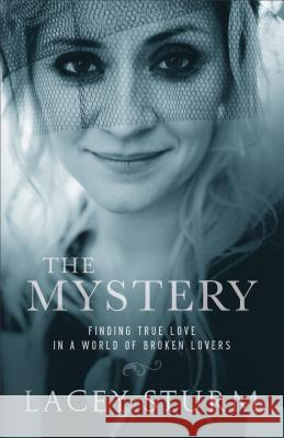 The Mystery: Finding True Love in a World of Broken Lovers Lacey Sturm 9780801016745
