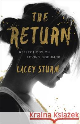 The Return: Reflections on Loving God Back Lacey Sturm 9780801016752