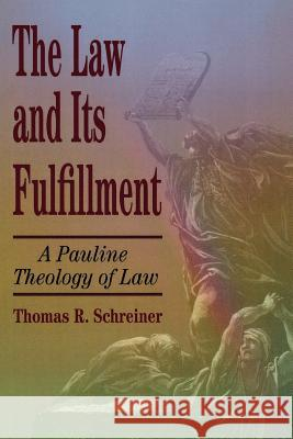 The Law and Its Fulfillment: A Pauline Theology of Law Thomas R. Schreiner 9780801021947