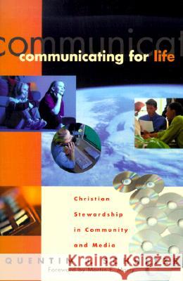 Communicating for Life : Christian Stewardship in Community and Media Quentin J. Schultze Martin E. Marty 9780801022371