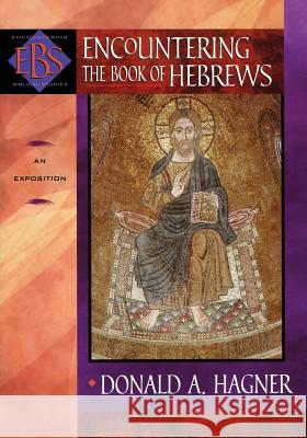 Encountering the Book of Hebrews: An Exposition Donald Alfred Hagner Walter A. Elwell 9780801025808