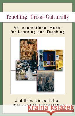 Teaching Cross-Culturally: An Incarnational Model for Learning and Teaching Judith Lingenfelter Sherwood G. Lingenfelter Milada G. Broukal 9780801026201