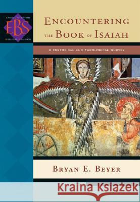 Encountering the Book of Isaiah: A Historical and Theological Survey Bryan E. Beyer Bryan Beyer 9780801026454