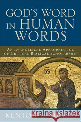 God's Word in Human Words: An Evangelical Appropriation of Critical Biblical Scholarship Kenton L. Sparks 9780801027017