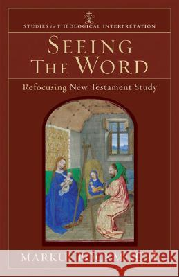 Seeing the Word: Refocusing New Testament Study Markus Bockmuehl 9780801027611
