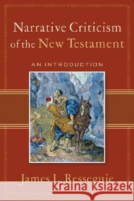 Narrative Criticism of the New Testament: An Introduction James L. Resseguie 9780801027895