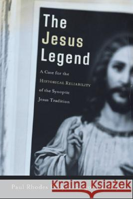 The Jesus Legend: A Case for the Historical Reliability of the Synoptic Jesus Tradition Paul Rhodes Eddy Gregory A. Boyd 9780801031144