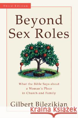 Beyond Sex Roles: What the Bible Says about a Woman's Place in Church and Family Gilbert G. Bilezikian 9780801031533