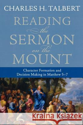 Reading the Sermon on the Mount: Character Formation and Decision Making in Matthew 5-7 Charles H. Talbert 9780801031632