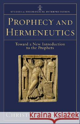Prophecy and Hermeneutics: Toward a New Introduction to the Prophets Christopher R. Seitz 9780801032585